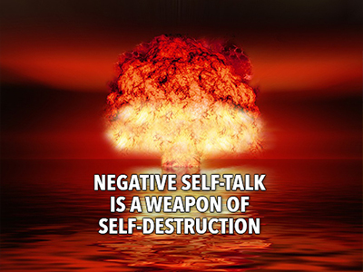 Negative Self Talk is a weapon of self destruction